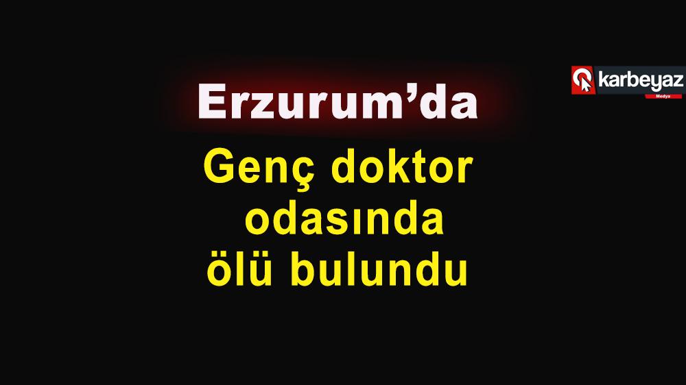 Erzurum'da genç doktorun sır ölümü