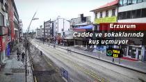 Erzurum'da  kameralar boş cadde ve sokakları görüntüledi